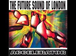 The <b>Future Sound Of London</b> - Accelerator (Full Album) - YouTube