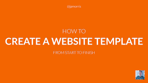 how to create a website template from start to finish how to create a website template from start to finish