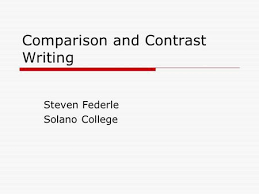 comparison and contrast writing  what is comparison and contrast    comparison and contrast writing steven federle solano college