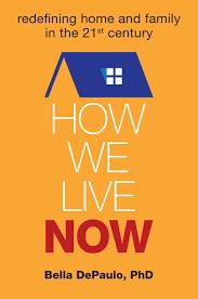 how we live now bella depaulo bella depaulo new book how we live now