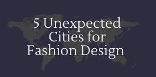 top unique cities for fashion design careers career glider career glider unexpected cities