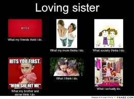 Loving sister... - Meme Generator What i do via Relatably.com