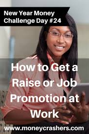 best ideas about job promotion how to get how to get a raise or job promotion at work