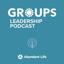 Abundant Life Groups Leadership Podcast