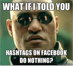Top 11 Memes Used Around the Agency What if I Told You...Hashtags ... via Relatably.com