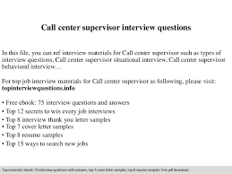 Call center supervisor interview questions Call center supervisor interview questions In this file, you can ref interview materials for Call ...