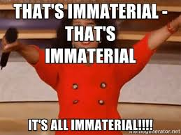 That's immaterial - That's immaterial It's all immaterial ... via Relatably.com