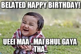 Belated Happy Birthday! - Evil Kid meme on Memegen via Relatably.com