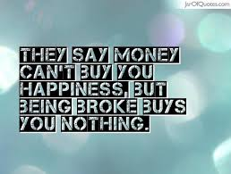 They say money can't buy you happiness, but being broke buys you ... via Relatably.com