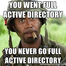 You went full Active Directory You never go full Active Directory ... via Relatably.com