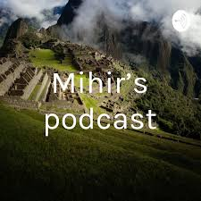 Mihir's podcast