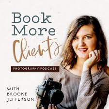Book More Clients Photography Podcast - Build a Five Figure+ Photography Business