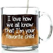 I'm Your Favorite Child Funny Glass Coffee Mug ... - Amazon.com