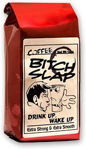 Coffee-Bitch-Slap-<b>Extra</b> Strong & <b>Extra</b> Smooth <b>High Caffeine</b> Coffee ...