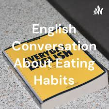 English Conversation About Eating Habits