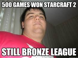 500 games won Starcraft 2 Still bronze league - Silly Luke - quickmeme via Relatably.com
