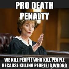 Pro death penalty we kill people who kill people because killing ... via Relatably.com