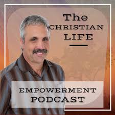 The Christian Life Empowerment Podcast