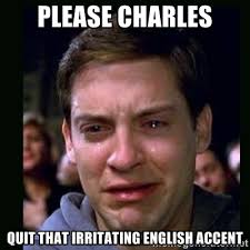 Please Charles Quit that irritating English accent - crying peter ... via Relatably.com