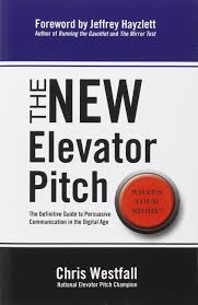 the new elevator pitch chris westfall 9780985414801 amazon com the new elevator pitch chris westfall 9780985414801 amazon com books