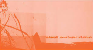 Underworld :: Second Toughest In The Infants ... - Igloo Magazine