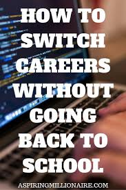 best ideas about switching careers sample resume aspiring millionaire how to switch careers out going back to school