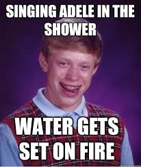 Singing Adele in the shower Water gets set on fire - Bad Luck ... via Relatably.com