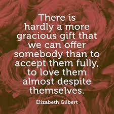 Quotes About Love - Love Quotes - Elizabeth Gilbert Quote via Relatably.com