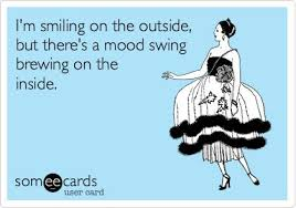 I'm smiling on the outside, but there's a mood swing brewing on ... via Relatably.com