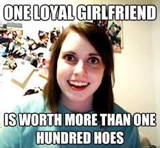 One loyal girlfriend is worth more than one hundred hoes - Overly ... via Relatably.com