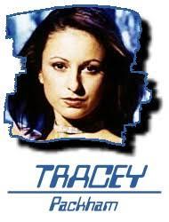 Tracey Elizabeth Packham. Spitzname: - Geburtstag: 30.07.1977. Sternzeichen: Löwe Geburtsort: Crawley/Westsussex, England Nationalität: Engländerin - tracey