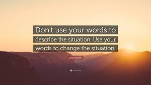 joel osteen quote don t use your words to describe the situation joel osteen quote don t use your words to describe the situation