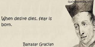 When desire dies, fear is born. by Baltasar Gracian @ Like Success