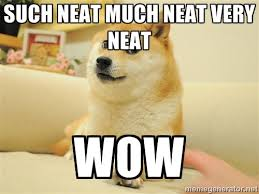 such neat much neat very neat wow - so doge | Meme Generator via Relatably.com