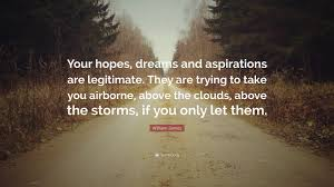 william james quote your hopes dreams and aspirations are william james quote your hopes dreams and aspirations are legitimate they are