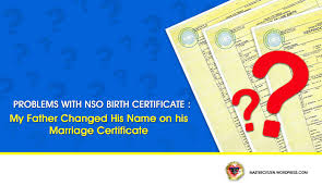 Problems With Nso Birth Certificate My Father Changed His Name On