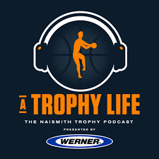 A Trophy Life: The Naismith Trophy Podcast
