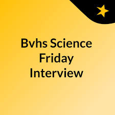 Bvhs Science Friday Interview