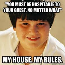 "You must be hospitable to your guest, no matter what"" My house. My ... via Relatably.com"