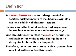 writing to persuade building an argument  definition a persuasive    definition a persuasive essay is a sound argument of a position backed up   facts