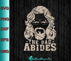 <b>The Dad Abides</b> svg digital download Father's Day - Designs Digital ...