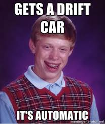 gets a drift car it's automatic - Bad luck Brian meme | Meme Generator via Relatably.com