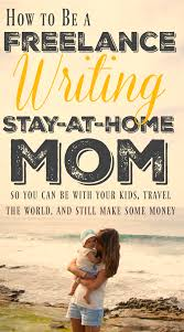 8 reasons all stay at home moms should be lance writers mba sahm i bet you d be surprised how many lance writing jobs for moms are actually