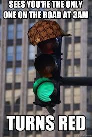Scumbag traffic light memes | quickmeme via Relatably.com