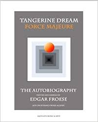 <b>Tangerine Dream</b> Force Majeure: The Autobiography by <b>Edgar</b> Froese
