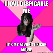 I love Despicable Me It's my favorite pixar movie - Idiot Nerd ... via Relatably.com