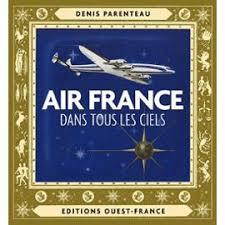 Air France - Dans Tous Les Ciels de Denis Parenteau - PriceMinister - air-france-dans-tous-les-ciels-de-denis-parenteau-926171570_ML