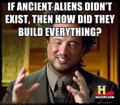 Ancient Aliens Memes – 20 Funny Pictures | Badass Memes.Com via Relatably.com