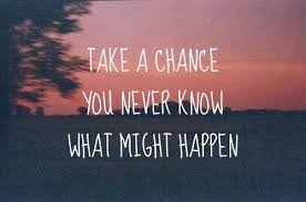 Take A Chance, You Never Know What Might Happen | SayingImages.com