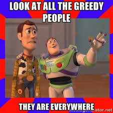 Look at all the greedy people they are everywhere - Everywhere ... via Relatably.com